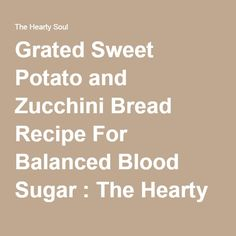 Grated Sweet Potato and Zucchini Bread Recipe For Balanced Blood Sugar : The Hearty Soul