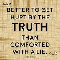 Better to get hurt by the truth than comforted with a lie.  #Paz #Gratitude #Blessings #Happy #MovingForward #awakening #changes #soul #consciousness #mantra #quotes #motivation #beBetter #changes #goals