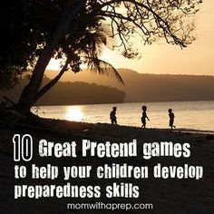 10 Great Pretend Games to Help Your Children Develop Preparedness Skills - Mom with a PREP