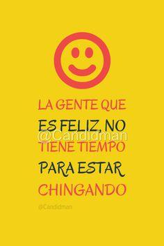 """""""La #Gente que es #Feliz, no tiene #Tiempo para estar #Chingando"""". @candidman #Frases #Humor #Candidman"""