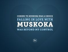 Coming to Muskoka was by choice. Falling in love with #Muskoka was beyond my control.