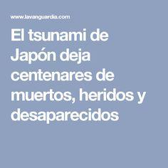 El tsunami de Japón deja centenares de muertos, heridos y desaparecidos
