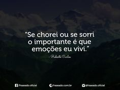 """""""Se chorei ou se sorri o importante é que emoções..."""