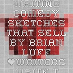 Writing Comedy Sketches That Sell by Brian Luff *Writers Write -- The IWJ*