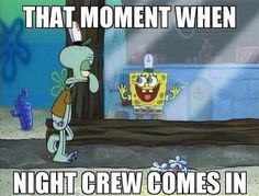 especially if you're usually the night crew