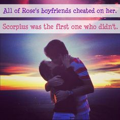 Scorpius was the first boy who didn't cheat on Rose. However she decided to cheat on him with Collin Wood.