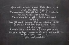 You'll never have this day with your children again.