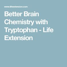 Better Brain Chemistry with Tryptophan - Life Extension