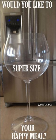 Now that's a wine glass, lol