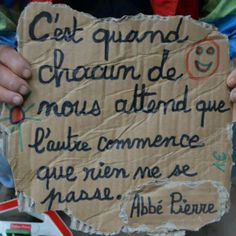 """C'est quand chacun de nous attend que l'autre commence que rien ne se passe"" Abbé Pierre ""It's when each of us waits for the other one to start that nothing happens"". French Phrases, French Quotes, Great Words, Some Words, Jolie Phrase, Some Quotes, Good Vibes Only, Positive Attitude, Decir No"