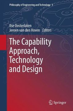 The Capability Approach, Technology and Design (Philosophy of Engineering and Technology) by Ilse Oosterlaken