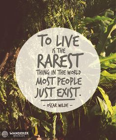 """""""To live is the rarest thing in the world. Most people exist, that is all."""" ― Oscar Wilde"""