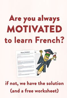 French learning motivation. How to stay motivated while you learn French.