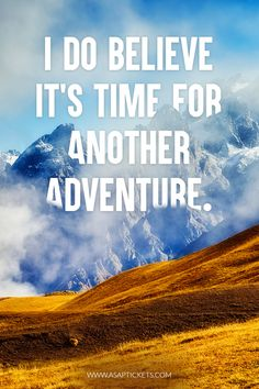 I do believe it's time for another adventure. Travel Quotes #travelquotes #travel #quote