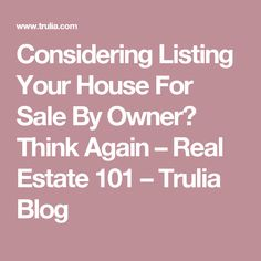 Considering Listing Your House For Sale By Owner? Think Again – Real Estate 101 – Trulia Blog #sellingyourhousebyowner