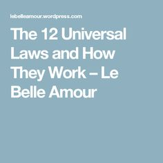 The 12 Universal Laws and How They Work – Le Belle Amour