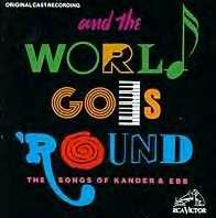 And the World Goes 'Round is a musical revue showcasing the songs of John Kander and Fred Ebb. The revue takes its title from a tune the songwriting team wrote for Liza Minnelli to sing in the film New York, New York. It opened in1991 at Manhattan's off-Broadway Westside Theatre, and closed after 408 performances. The original cast featured Karen Ziemba, Robert Cuccioli, Karen Mason, Brenda Pressley, and Jim Walton. Joel Blum and Marin Mazzie were replacements later in the run.
