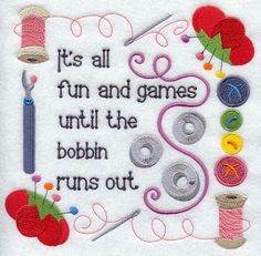 It's all fun and games until the bobbin runs out- Bahahaha!