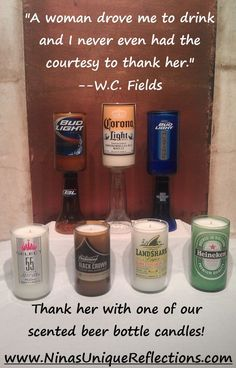 """""""A woman drove me to drink and I never even had the courtesy to thank her.""""--W.C. Fields Thank her with one of our scented beer bottle candles! #Funny #Gifts #quotes #beer"""