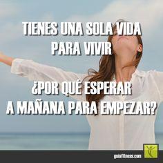 Tienes una sola vida... ¿por qué esperar a mañana para empezar a vivirla? #life #vida #motivación #citas #tomorrow