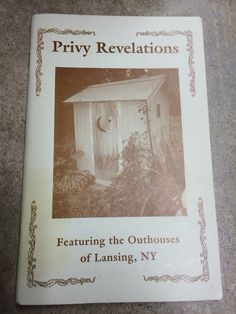 Privy Revelations Featuring the Outhouses  of Lansing, NY