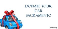 Voidcan.org share with you information about Car donation in Sacramento with its procedures.