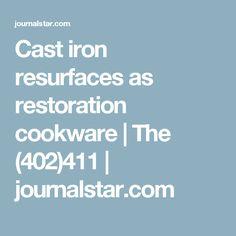 Cast iron resurfaces as restoration cookware | The (402)411 | journalstar.com