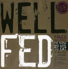 Well Fed: Paleo Recipes for People Who Love to « Delay Gifts
