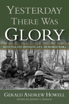 Buy Yesterday There Was Glory: With the Division, A., in World War I by Gerald Andrew Howell, Jeffrey L. Patrick and Read this Book on Kobo's Free Apps. Discover Kobo's Vast Collection of Ebooks and Audiobooks Today - Over 4 Million Titles! Army Life, World War I, The 4, Memoirs, Division, Audiobooks, This Book, Ebooks, In This Moment