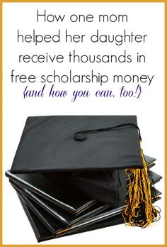 How one mom helped her daughter receive thousands in FREE scholarship money for college