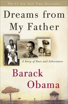Dreams from My Father: A Story of Race and Inheritance by Barack Obama. In this lyrical, unsentimental, and compelling memoir, the son of a black African father and a white American mother searches for a workable meaning to his life as a black American. It begins in New York, where Barack Obama learns that his father, a figure he knows more as a myth than as a man, has been killed in a car accident. This sudden death inspires an emotional odyssey.