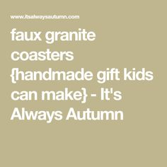 faux granite coasters {handmade gift kids can make} - It's Always Autumn