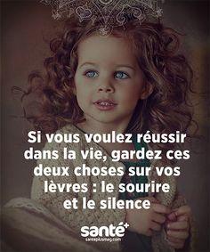 « Si vous voulez réussir dans la vie, gardez ces deux choses sur vos lèvres : le sourire et le silence ».