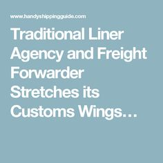 Traditional Liner Agency and Freight Forwarder Stretches its Customs Wings…