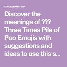 Discover the meanings of 💩💩💩 Three Times Pile of Poo Emojis with suggestions and ideas to use this symbol in your daily communication. Emoji Dictionary, Meant To Be, Communication, Symbols, Times, Icons, Communication Illustrations, Glyphs