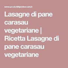 Lasagne di pane carasau vegetariane | Ricetta Lasagne di pane carasau vegetariane