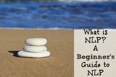 What is NLP? A Beginner's Guide to Neuro Linguistic Programming