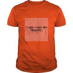 I really, really like ORANGE! Shirt - #black hoodie womens #red sweatshirt. ORDER NOW => https://www.sunfrog.com/LifeStyle/I-really-really-like-ORANGE-Shirt-Orange-Guys.html?id=60505