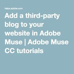 Add a third-party blog to your website in Adobe Muse | Adobe Muse CC tutorials