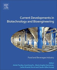 Current developments in biotechnology and bioengineering : food and beverages industry / edited by Ashok Pandey ... [et al.]