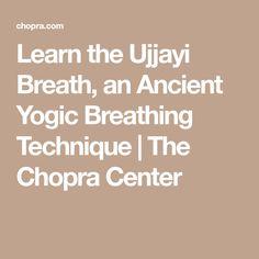 Learn the Ujjayi Breath, an Ancient Yogic Breathing Technique | The Chopra Center