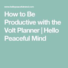 How to Be Productive with the Volt Planner | Hello Peaceful Mind