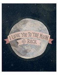 """""""I'll love you to the moon and back I'll love you all the time Deeper then the ocean Higher then the pine""""<3"""