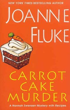Carrot Cake Murder by Joanne Fluke  Fresh from the oven and deliciously suspenseful.... Hannah is awesome!