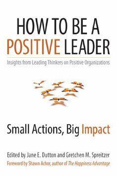 How to Be a Positive Leader: Small Actions, Big Impact by Jane E. Dutton, http://www.amazon.com/dp/B00GT486MK/ref=cm_sw_r_pi_dp_Q5DFtb1M0S2D1