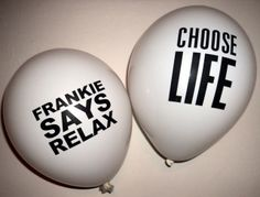 80s Balloons CHOOSE LIFE & FRANKIE SAYS RELAX