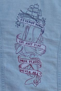 It Is Not Down on Any Map, True Places Never Are - DIY Embroidered Jean Jacket - Likely By Sea