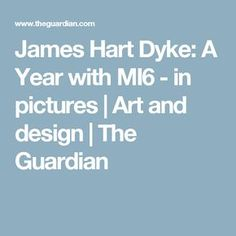 James Hart Dyke: A Year with MI6 - in pictures   Art and design   The Guardian