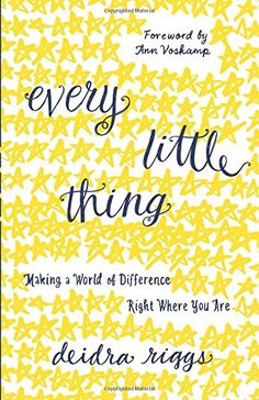 Every Little Thing: Making a World of Difference Right Where You Are by Deidra Riggs http://www.amazon.com/dp/0801018420/ref=cm_sw_r_pi_dp_ENBZwb1DTG297