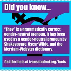 They CAN be used singularly. Trans Student Equality Resources - Facts For all those times I said they & was told it can't be singular, HA!